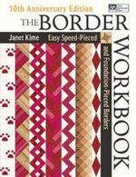 The Border Workbook : Easy Speed-Pieced & Foundation-Pieced Borders - Janet Kime