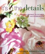 It's in the Details : Embellishing Clothes and Accessories - Lucinda Ganderton