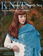 Knits from the North Sea : Lace in the Shetland Tradition - Carol Rasmussen Noble