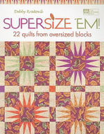 Supersize 'em! : 22 Quilts from Oversized Blocks - Debbie Kratovil