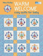 Warm Welcome : Cozy Quilts for Baby - Mary Hickey