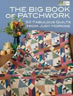 The Big Book of Patchwork : 50 Fabulous Quilts from Judy Hopkins - Judy Hopkins