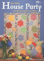 House Party : Coordinated Quilts and Pillows - Sue Hunt
