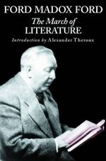 The March of Literature : From Confucius' Day to Our Own - Ford Madox Ford