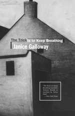 Trick is to Keep Breathing : Scottish Literature - Janice Galloway