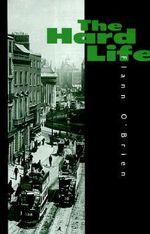 The Hard Life : An Exegesis of Squalor - Flann O'Brien