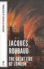 The Great Fire of London : A Story with Interpolations and Bifurcations - Jacques Roubaud