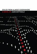 Exiled from Almost Everywhere : The Posthumous Life of the Monster of Le Sentier : a Novel - Juan Goytisolo