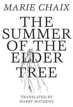 Summer of the Elder Tree : The Art of Survival and the Survival of Art at Ame... - Marie Chaix