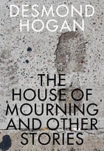 House of Mourning and Other Stories : Irish Literature - Desmond Hogan