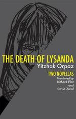 Death of Lysanda : Two Novellas - Yitzhak Orpaz