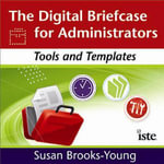 Digital Briefcase for Administrators : Tools and Templates - Susan Brooks-Young
