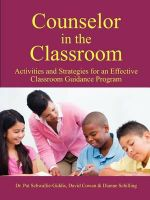Counselor in the Classroom, Activities and Strategies for an Effective Classroom Guidance Program - Pat Schwallie-Giddis