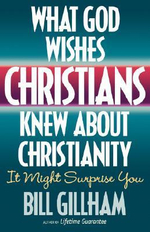 What God Wishes Christians Knew about Christianity - Bill Gillham