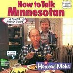 How to Talk Minnesotan : A Simple Audio Guide - Howard Mohr