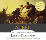 Guns, Germs, and Steel : The Fates of Human Societies - Jared M Diamond