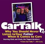 Car Talk : Why You Should Never Listen to Your Father When It Comes to Cars - Tom Magliozzi