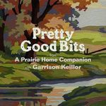 Pretty Good Bits from a Prairie Home Companion and Garrison Keillor : A Specially Priced Introduction to the World of Lake Wobegon - Prairie Home Companion