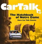 Car Talk: The Hatchback of Notre Dame : More Car Talk Classics - Ray Magliozzi