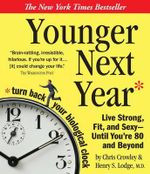 Younger Next Year : Live Strong, Fit, and Sexy - Until You're 80 and Beyond - Chris Crowley