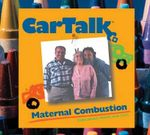 Car Talk: Maternal Combustion : Calls about Moms and Cars - Tom Magliozzi