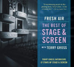 Fresh Air : The Best of Stage & Screen - Terry Gross