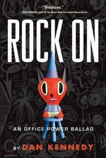 Rock on : An Office Power Ballad - Dan Kennedy