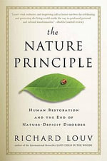 The Nature Principle : Human Restoration and the End of Nature-Deficit Disorder - Richard Louv