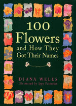 100 Flowers and How They Got Their Names - Diana Wells
