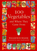 100 Vegetables and Where They Came From - William Woys Weaver