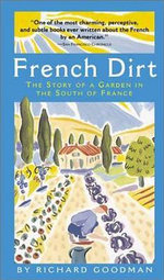 French Dirt : The Story of a Garden in the South of France - Richard Goodman