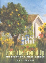 From the Ground Up : The Story of a First Garden - Amy Stewart