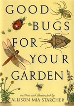 Good Bugs for Your Garden - Allison Mia Starcher