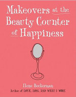 Makeovers at the Beauty Counter of Happiness - Ilene Beckerman