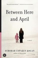 Between Here and April - Deborah Copaken Kogan