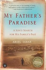 My Father's Paradise : A Son's Search for His Family's Past - Ariel Sabar