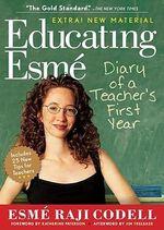 Educated Esme : Diary of a Teacher's First Year - Esme Raji Codell