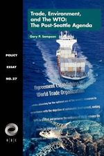 Trade, Environment and the WTO : The Post-Seattle Agenda (POD) - Gary Sampson