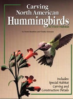 Carving North American Hummingbirds : Capturing Their Beauty in Wood - Charles Solomon