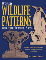 World Wildlife Patterns for the Scroll Saw : 60 Wild Portraits for Lions, Pandas, Koalas, Gorillas and More - Lora S. Irish