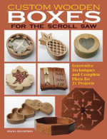 Custom Wooden Boxes for the Scroll Saw : Innovative Techniques and Complete Plans for 31 Projects - Diana Thompson