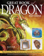 Great Book of Dragon Patterns : The Ultimate Design Sourcebook for Artists and Craftspeople - Lora S. Irish