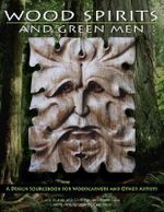 Wood Spirits and Green Men : A Design Sourcebook for Woodcarvers and Other Artists - Lora S. Irish
