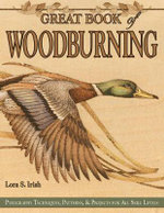 Great Book of Woodburning : Pyrography Techniques, Patterns and Projects for All Skill Levels - Lora S. Irish