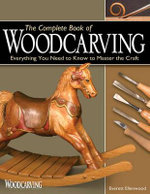 The Complete Book of Woodcarving : Everything You Need to Know to Master the Craft - Everett Ellenwood