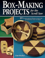 Box-Making Projects for the Scroll Saw : 30 Woodworking Projects That are Surprisingly Easy to Make - Gary Mackay