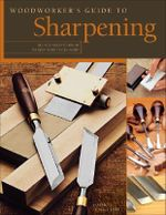 Woodworker's Guide to Sharpening : All You Need to Know to Keep Your Tools Sharp - John English