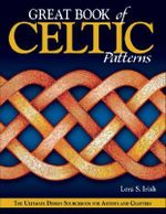 Great Book of Celtic Patterns : The Ultimate Design Sourcebook for Artists and Crafters - Lora S. Irish