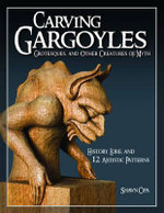 Carving Gargoyles, Grotesques and Other Creatures of Myth : History, Lore, and 12 Artistic Patterns - Shawn Cipa