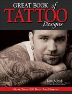 Great Book of Tattoo Designs : More Than 500 Body Art Designs - Lora S. Irish